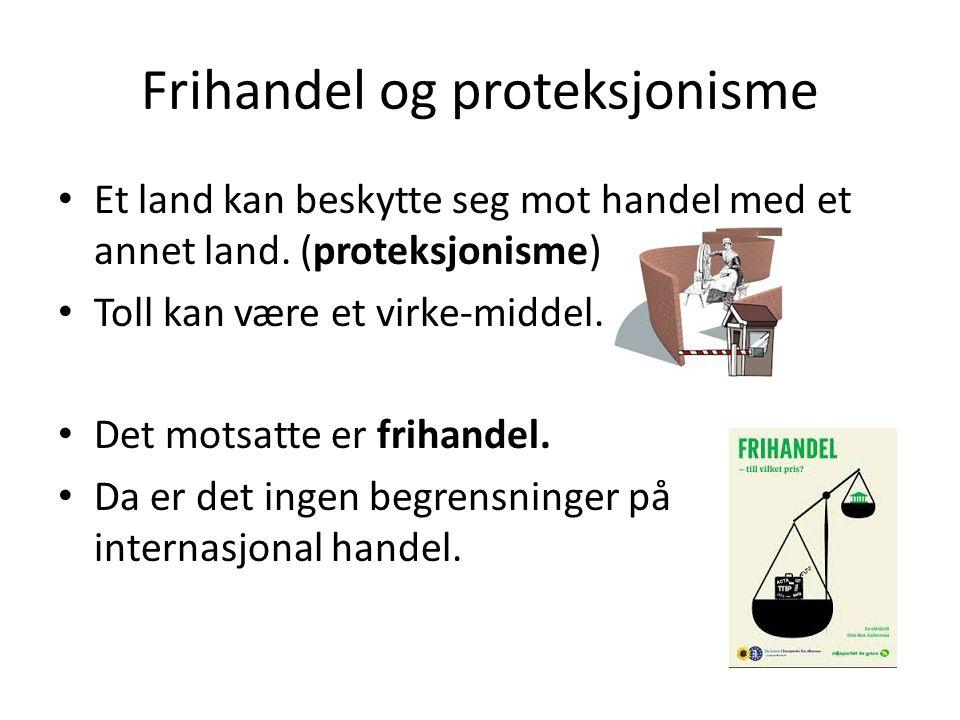 Frihandel og proteksjonisme Et land kan beskytte seg mot handel med et annet land. (proteksjonisme) Toll kan være et virke-middel. Det motsatte er fri