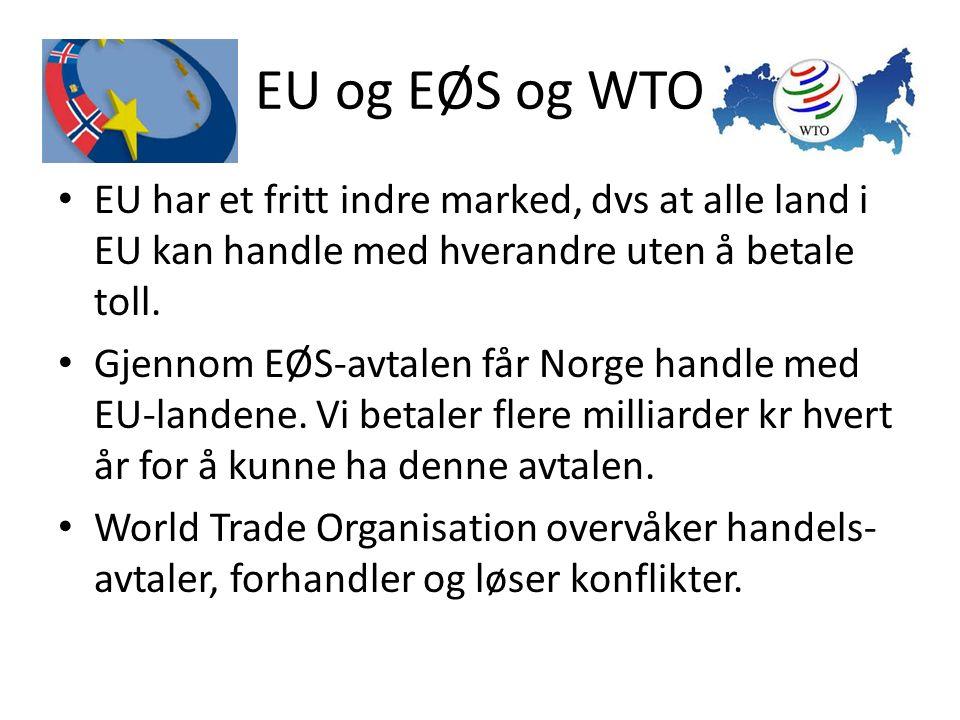 EU og EØS og WTO EU har et fritt indre marked, dvs at alle land i EU kan handle med hverandre uten å betale toll. Gjennom EØS-avtalen får Norge handle