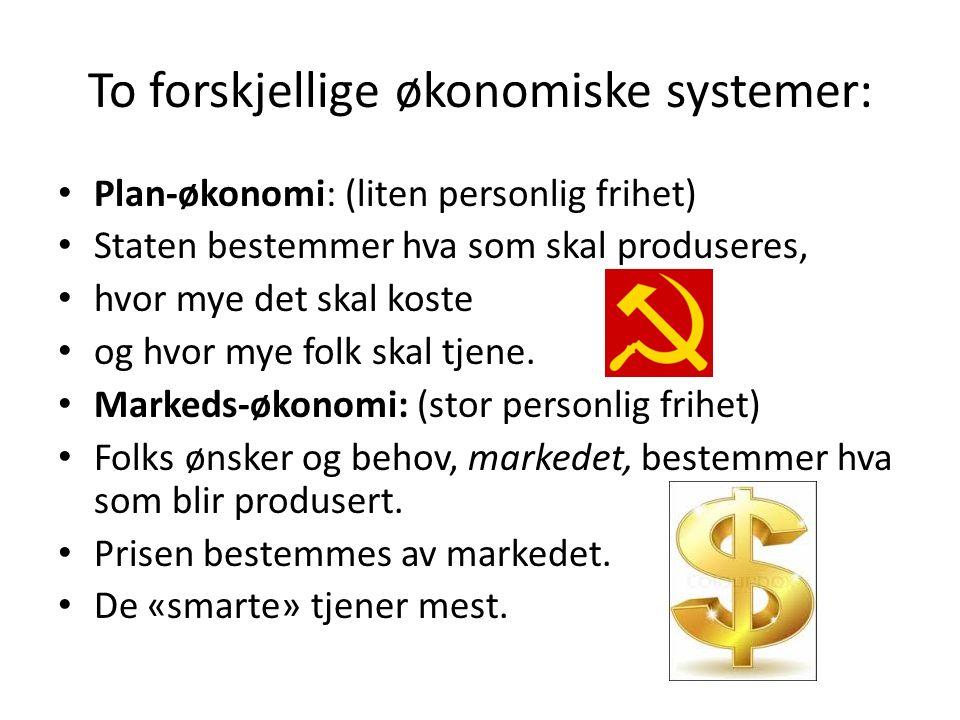 To forskjellige økonomiske systemer: Plan-økonomi: (liten personlig frihet) Staten bestemmer hva som skal produseres, hvor mye det skal koste og hvor