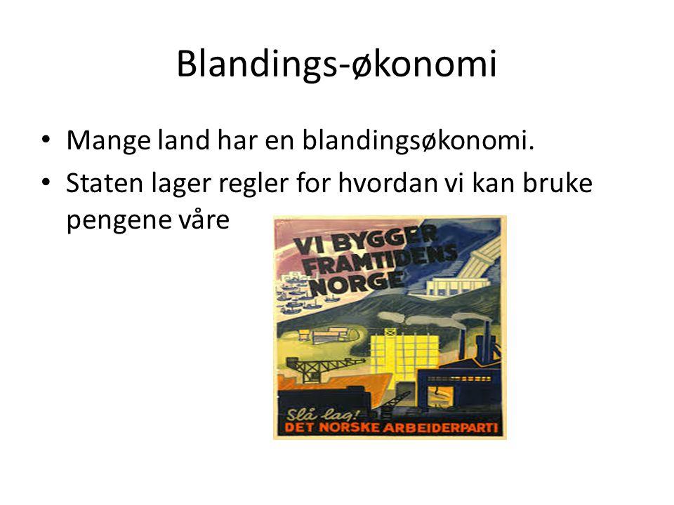 Blandings-økonomi Mange land har en blandingsøkonomi. Staten lager regler for hvordan vi kan bruke pengene våre