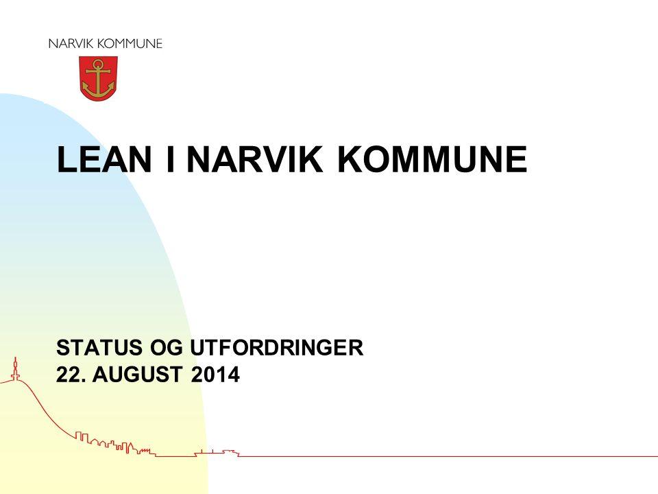 LEAN I NARVIK KOMMUNE STATUS OG UTFORDRINGER 22. AUGUST 2014