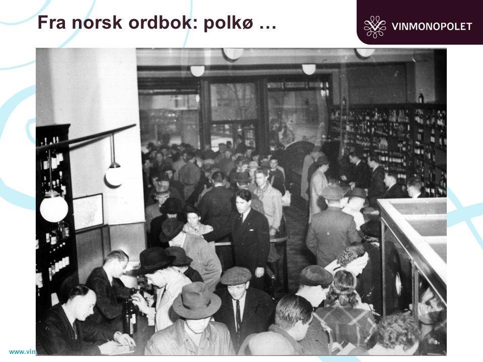 www.vinmonopolet.no Fra norsk ordbok: polkø …