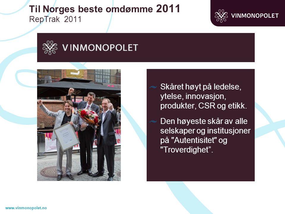 www.vinmonopolet.no Til Norges beste omdømme 2011 RepTrak 2011 Skåret høyt på ledelse, ytelse, innovasjon, produkter, CSR og etikk.