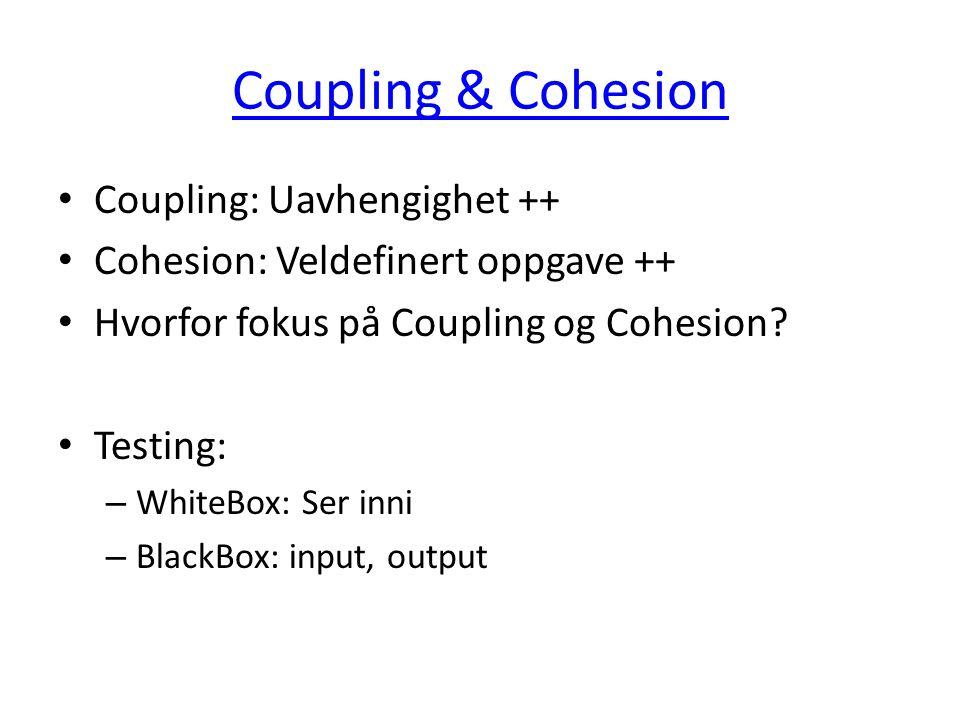 Coupling & Cohesion Coupling: Uavhengighet ++ Cohesion: Veldefinert oppgave ++ Hvorfor fokus på Coupling og Cohesion.