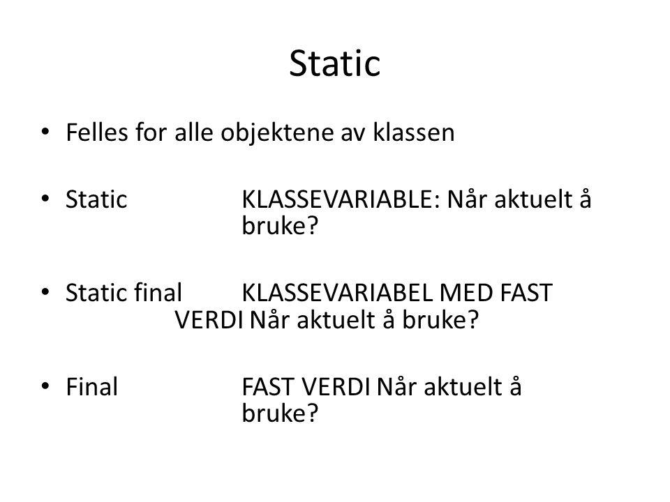 Static Felles for alle objektene av klassen StaticKLASSEVARIABLE: Når aktuelt å bruke.