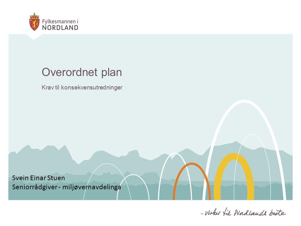 Overordnet plan Krav til konsekvensutredninger Svein Einar Stuen Seniorrådgiver - miljøvernavdelinga