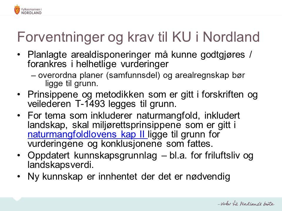 Forventninger og krav til KU i Nordland Planlagte arealdisponeringer må kunne godtgjøres / forankres i helhetlige vurderinger – overordna planer (samfunnsdel) og arealregnskap bør ligge til grunn.