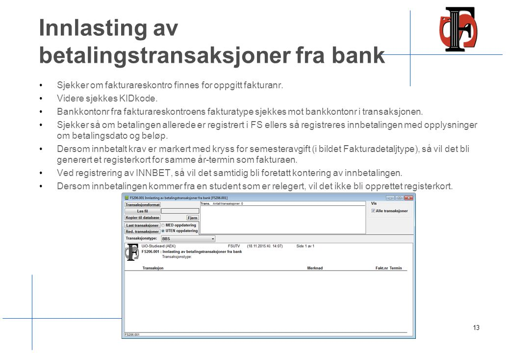 Innlasting av betalingstransaksjoner fra bank Sjekker om fakturareskontro finnes for oppgitt fakturanr. Videre sjekkes KIDkode. Bankkontonr fra faktur