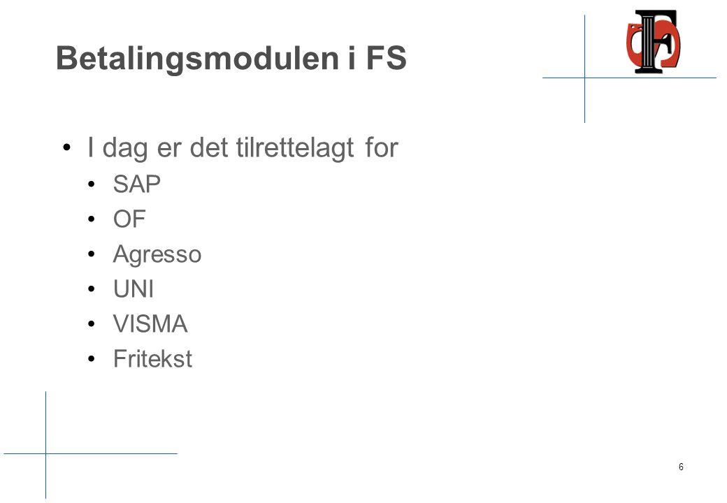 Betalingsmodulen i FS I dag er det tilrettelagt for SAP OF Agresso UNI VISMA Fritekst 6