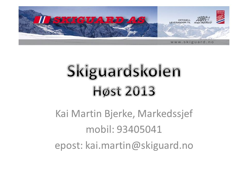 Kai Martin Bjerke, Markedssjef mobil: 93405041 epost: kai.martin@skiguard.no