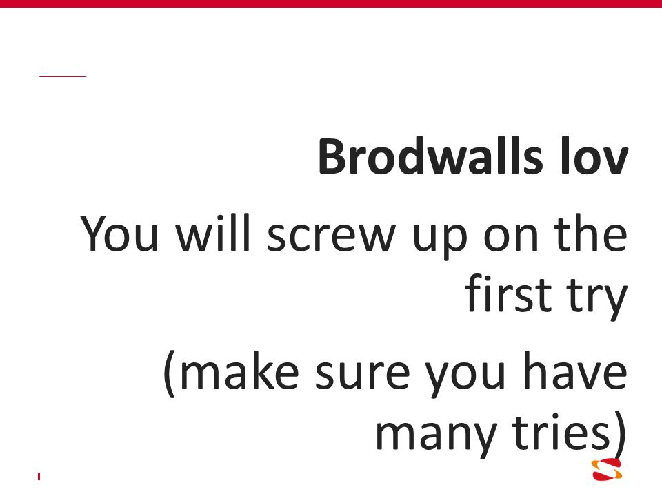 Brodwalls lov You will screw up on the first try (make sure you have many tries)