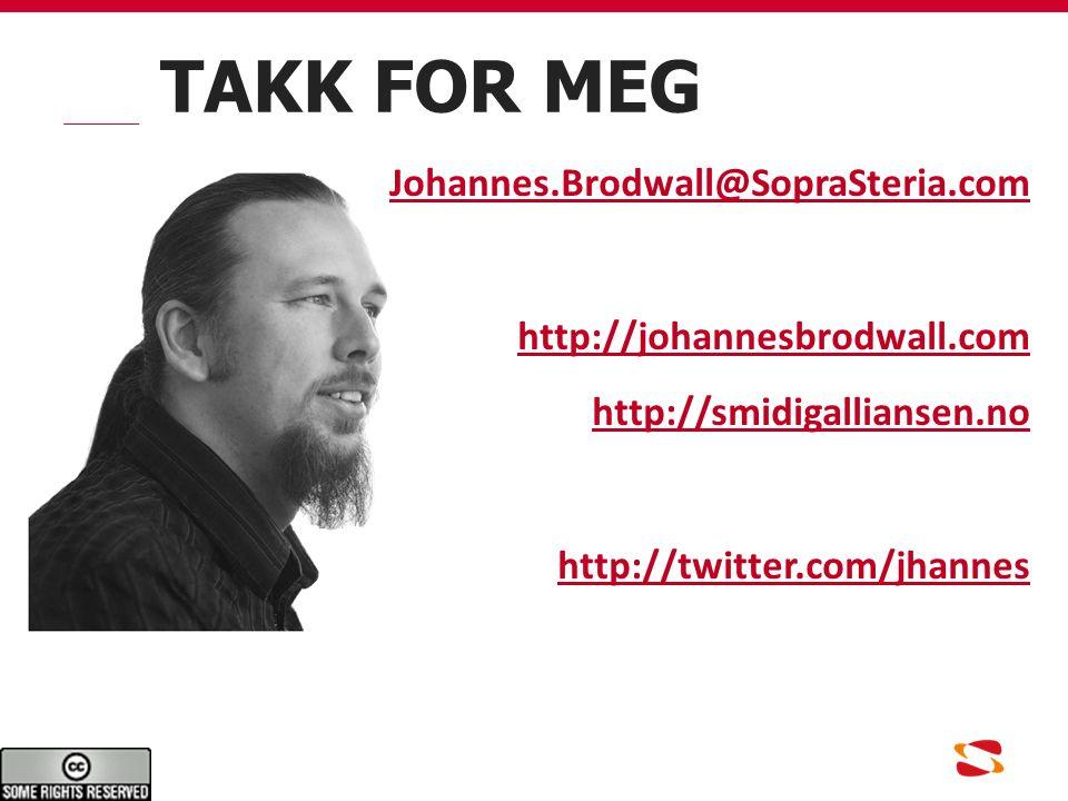TAKK FOR MEG Johannes.Brodwall@SopraSteria.com http://johannesbrodwall.com http://smidigalliansen.no http://twitter.com/jhannes