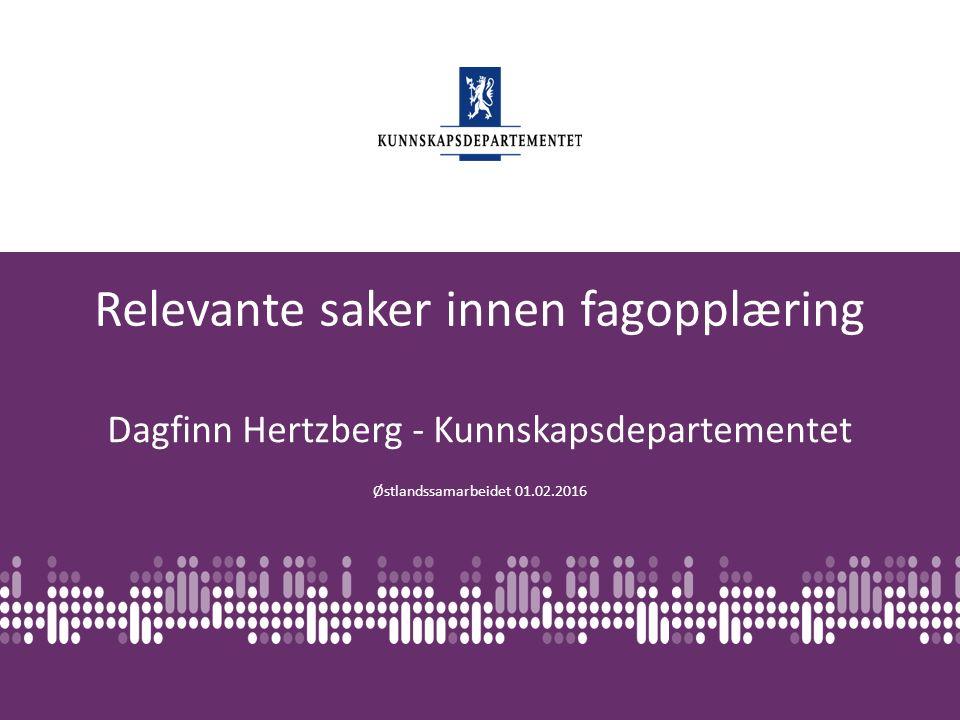Norsk mal: Startside FIOLETT Relevante saker innen fagopplæring Østlandssamarbeidet 01.02.2016 Dagfinn Hertzberg - Kunnskapsdepartementet