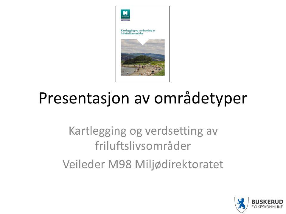 Presentasjon av områdetyper Kartlegging og verdsetting av friluftslivsområder Veileder M98 Miljødirektoratet