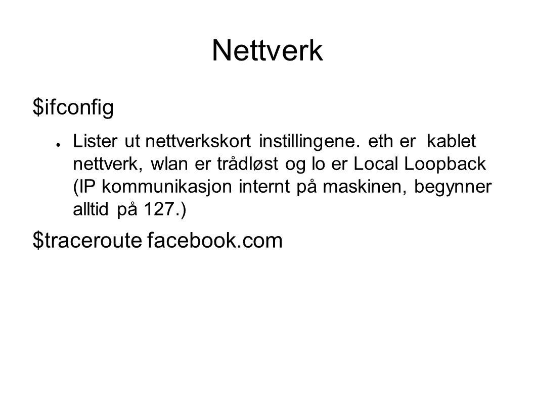 Nettverk $ifconfig ● Lister ut nettverkskort instillingene.