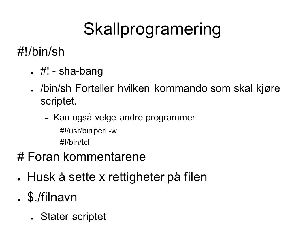 Skallprogramering #!/bin/sh ● #.
