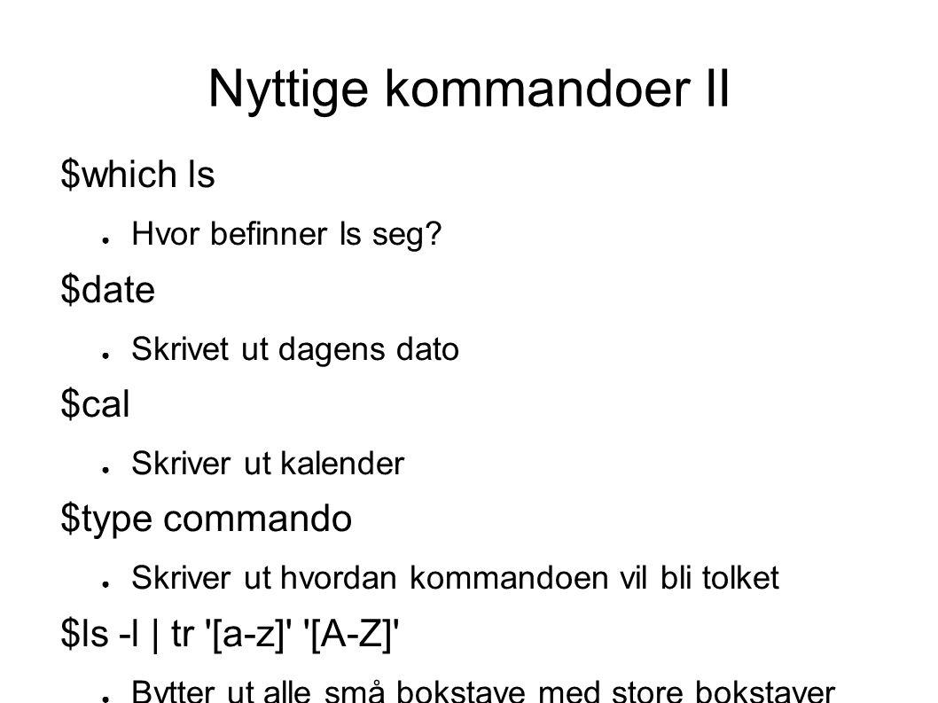 Nyttige kommandoer II $which ls ● Hvor befinner ls seg.