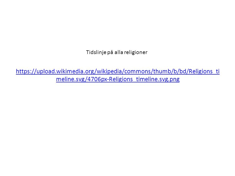 https://upload.wikimedia.org/wikipedia/commons/thumb/b/bd/Religions_ti meline.svg/4706px-Religions_timeline.svg.png Tidslinje på alla religioner
