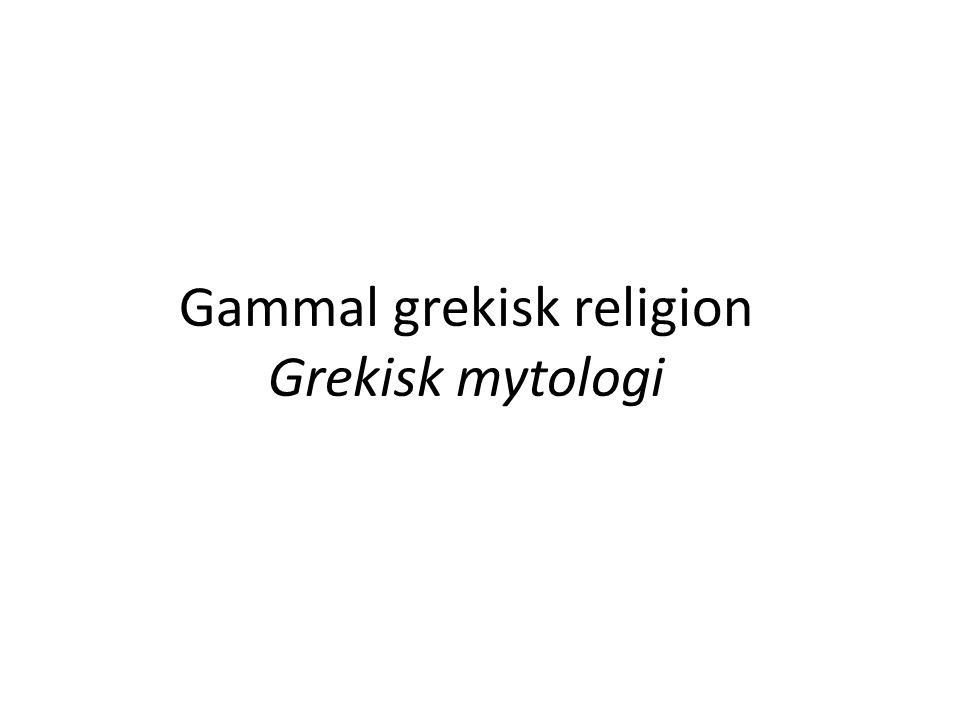 Gammal grekisk religion Grekisk mytologi