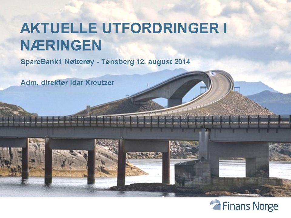 SpareBank1 Nøtterøy - Tønsberg 12. august 2014 Adm. direktør Idar Kreutzer AKTUELLE UTFORDRINGER I NÆRINGEN