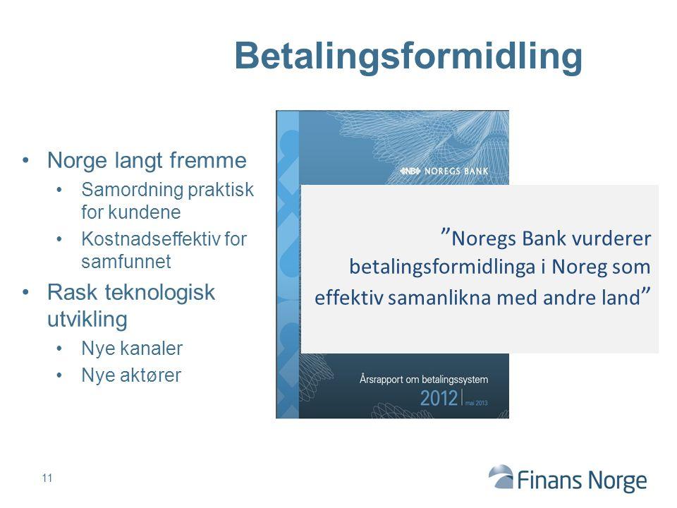 11 Betalingsformidling Norge langt fremme Samordning praktisk for kundene Kostnadseffektiv for samfunnet Rask teknologisk utvikling Nye kanaler Nye ak