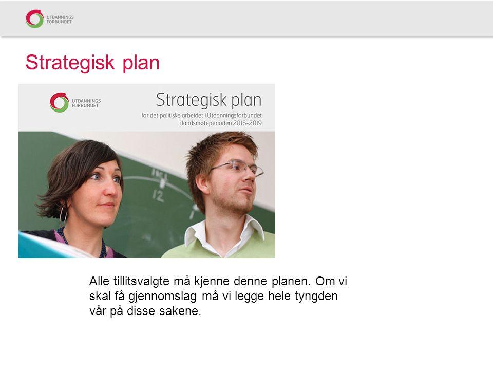 Strategisk plan Alle tillitsvalgte må kjenne denne planen.