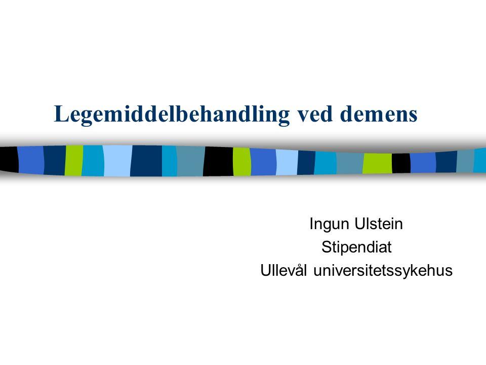 Legemiddelbehandling ved demens Ingun Ulstein Stipendiat Ullevål universitetssykehus