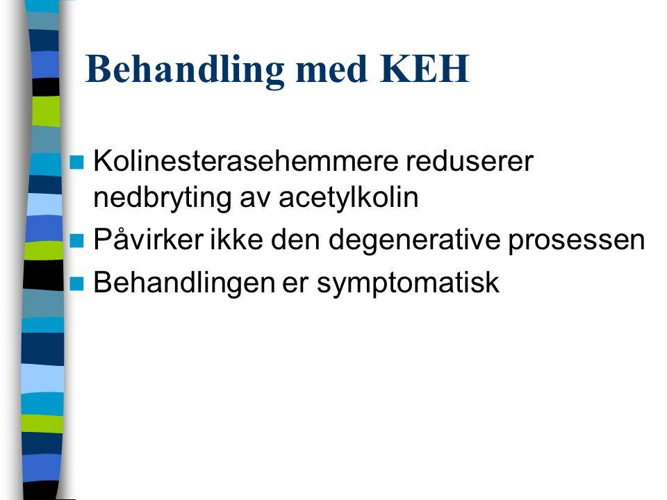 Behandling med KEH Kolinesterasehemmere reduserer nedbryting av acetylkolin Påvirker ikke den degenerative prosessen Behandlingen er symptomatisk