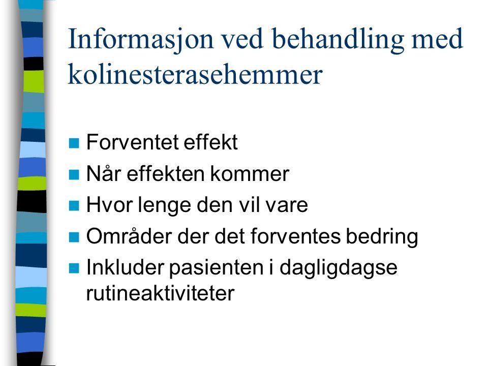 Informasjon ved behandling med kolinesterasehemmer Forventet effekt Når effekten kommer Hvor lenge den vil vare Områder der det forventes bedring Inkluder pasienten i dagligdagse rutineaktiviteter