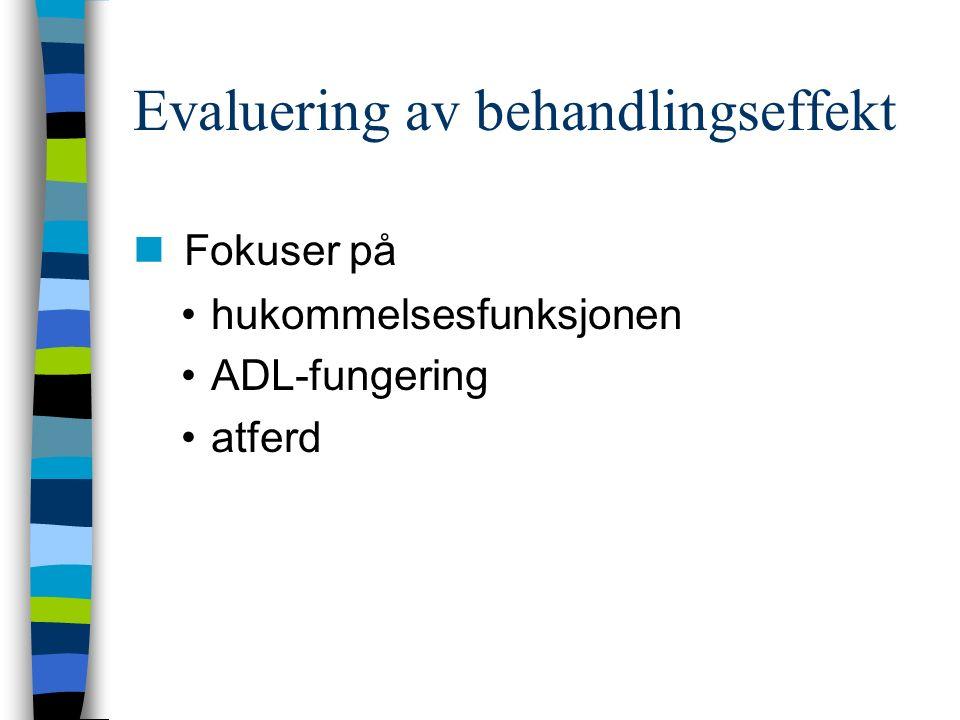Evaluering av behandlingseffekt Fokuser på hukommelsesfunksjonen ADL-fungering atferd