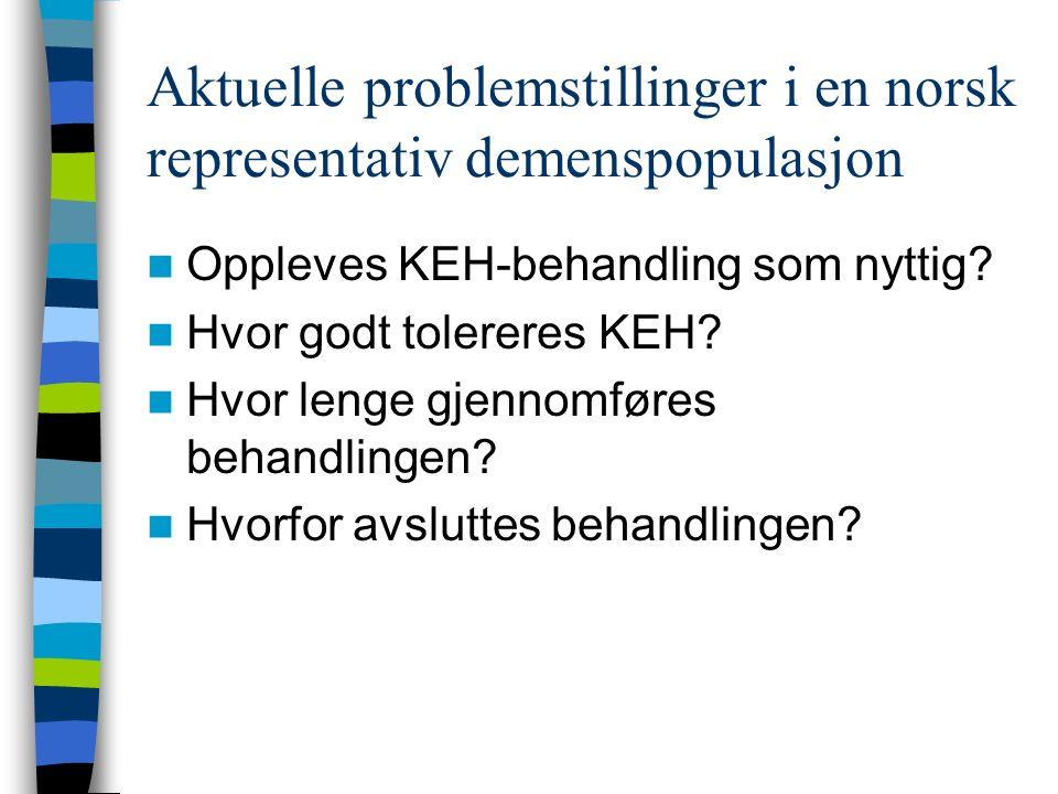 Aktuelle problemstillinger i en norsk representativ demenspopulasjon Oppleves KEH-behandling som nyttig? Hvor godt tolereres KEH? Hvor lenge gjennomfø