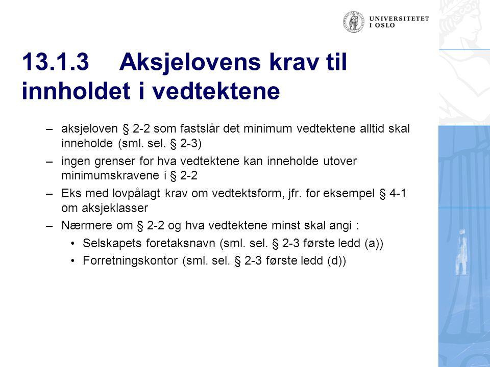13.1.3Aksjelovens krav til innholdet i vedtektene – aksjeloven § 2-2 som fastslår det minimum vedtektene alltid skal inneholde (sml.