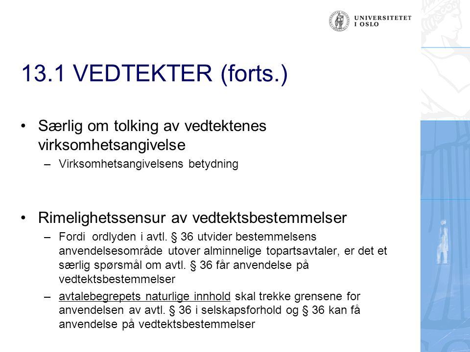 13.1 VEDTEKTER (forts.) Særlig om tolking av vedtektenes virksomhetsangivelse – Virksomhetsangivelsens betydning Rimelighetssensur av vedtektsbestemmelser – Fordi ordlyden i avtl.