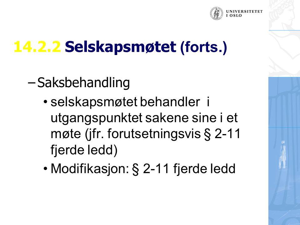 14.2.2 Selskapsmøtet (forts.) –Saksbehandling selskapsmøtet behandler i utgangspunktet sakene sine i et møte (jfr.
