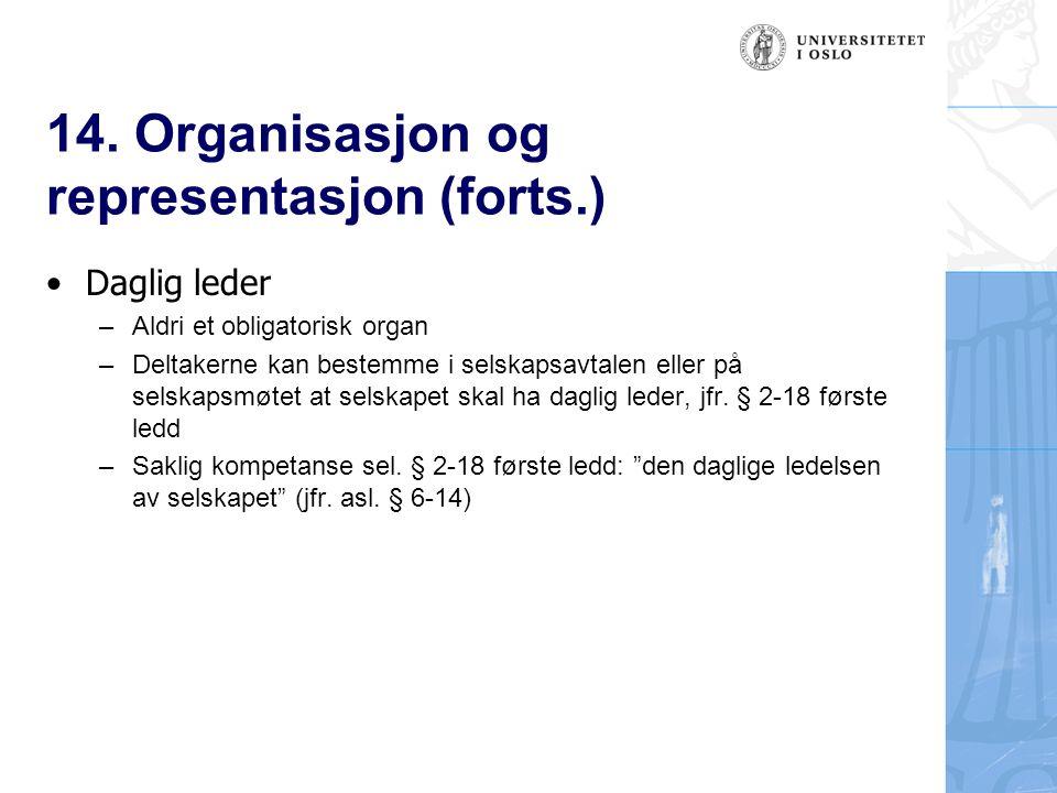 14. Organisasjon og representasjon (forts.) Daglig leder – Aldri et obligatorisk organ – Deltakerne kan bestemme i selskapsavtalen eller på selskapsmø