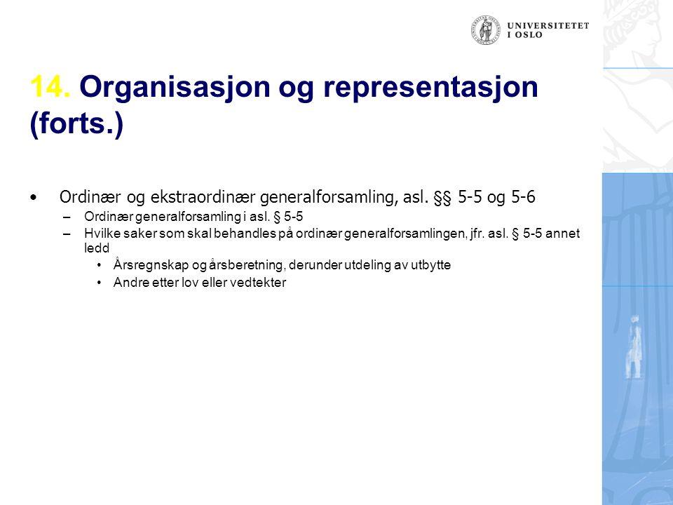 14. Organisasjon og representasjon (forts.) Ordin æ r og ekstraordin æ r generalforsamling, asl.