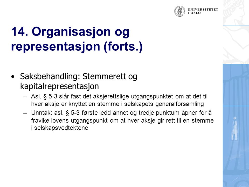 14. Organisasjon og representasjon (forts.) Saksbehandling: Stemmerett og kapitalrepresentasjon – Asl. § 5-3 slår fast det aksjerettslige utgangspunkt