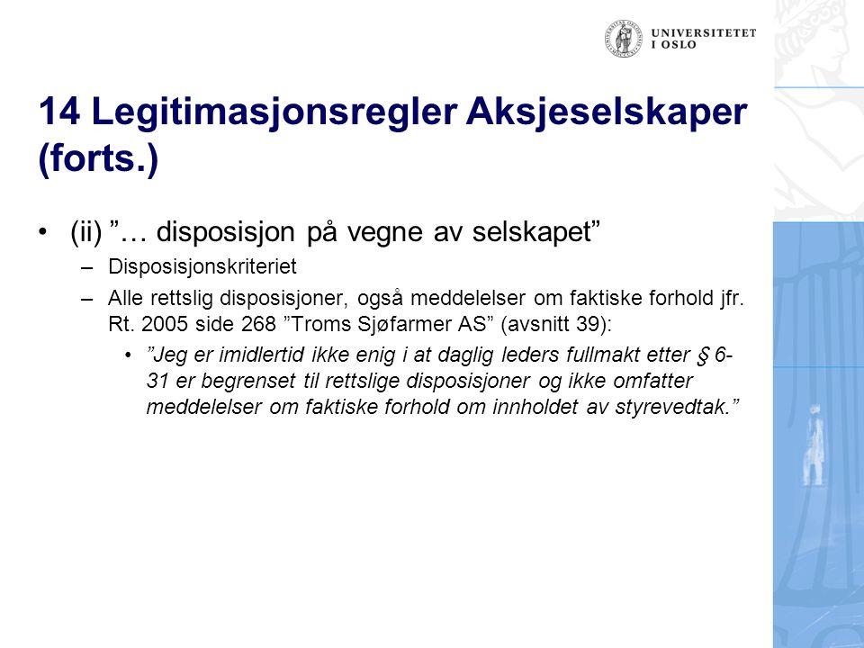 14 Legitimasjonsregler Aksjeselskaper (forts.) (ii) … disposisjon på vegne av selskapet –Disposisjonskriteriet –Alle rettslig disposisjoner, også meddelelser om faktiske forhold jfr.