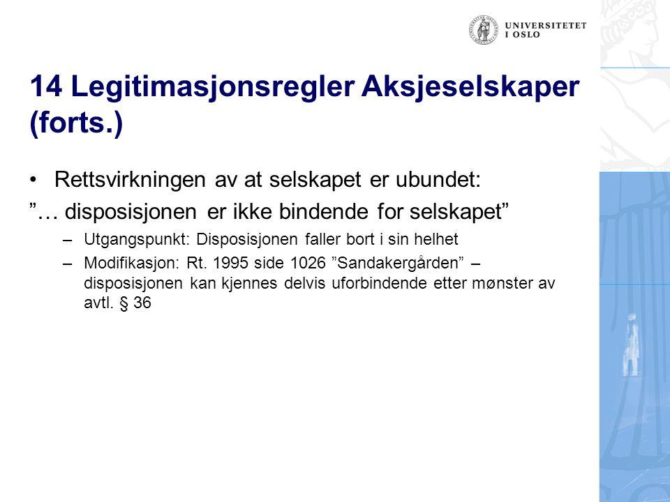 14 Legitimasjonsregler Aksjeselskaper (forts.) Rettsvirkningen av at selskapet er ubundet: … disposisjonen er ikke bindende for selskapet –Utgangspunkt: Disposisjonen faller bort i sin helhet –Modifikasjon: Rt.