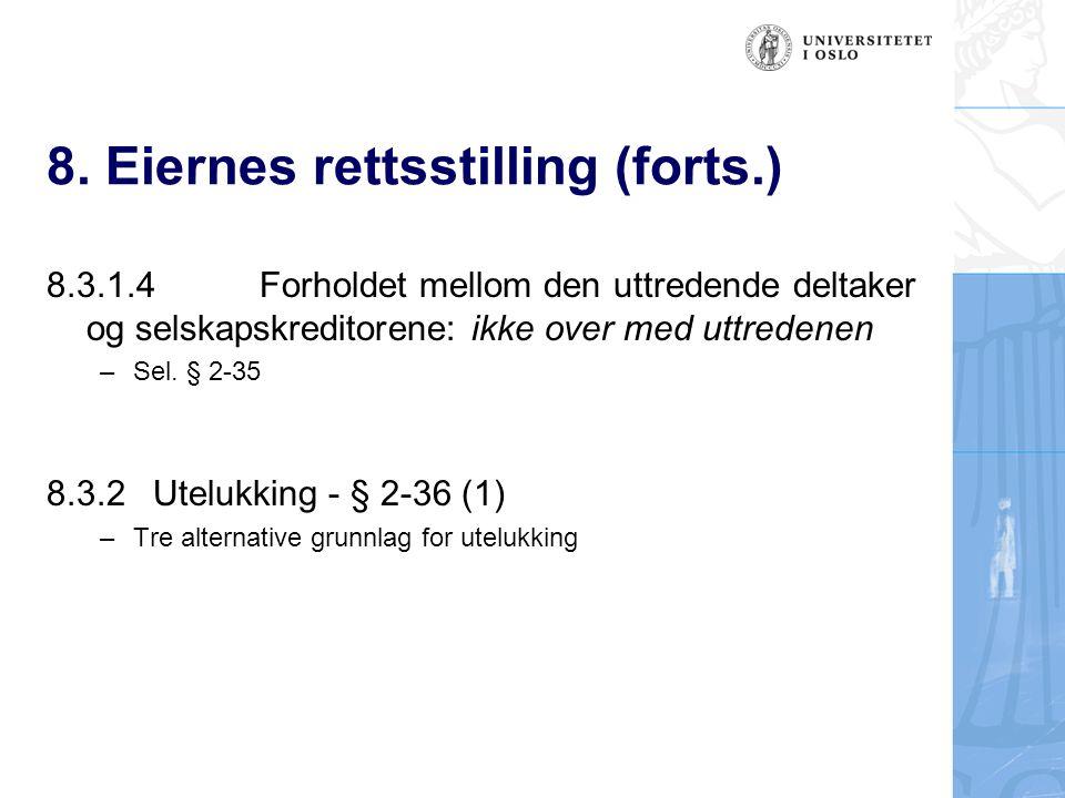 8. Eiernes rettsstilling (forts.) 8.3.1.4Forholdet mellom den uttredende deltaker og selskapskreditorene: ikke over med uttredenen –Sel. § 2-35 8.3.2U