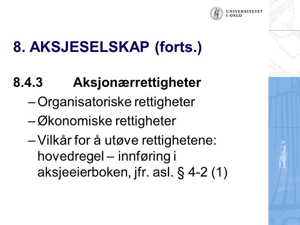 8. AKSJESELSKAP (forts.) 8.4.3Aksjonærrettigheter –Organisatoriske rettigheter –Økonomiske rettigheter –Vilkår for å utøve rettighetene: hovedregel –