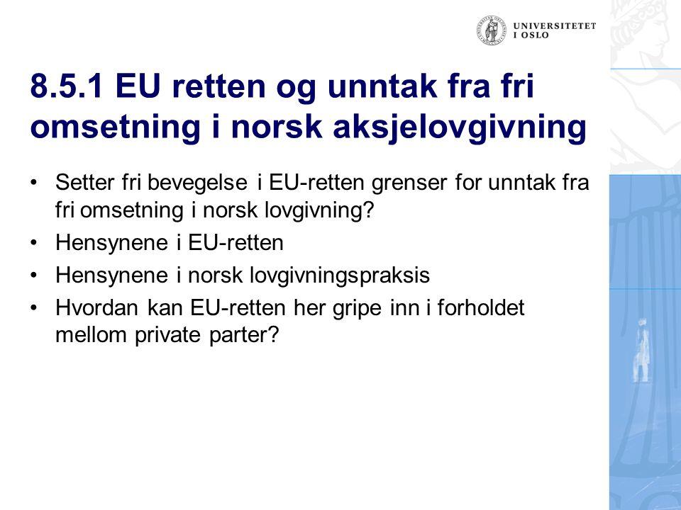8.5.1 EU retten og unntak fra fri omsetning i norsk aksjelovgivning Setter fri bevegelse i EU-retten grenser for unntak fra fri omsetning i norsk lovgivning.
