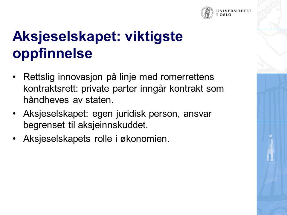 Aksjeselskapet: viktigste oppfinnelse Rettslig innovasjon på linje med romerrettens kontraktsrett: private parter inngår kontrakt som håndheves av staten.