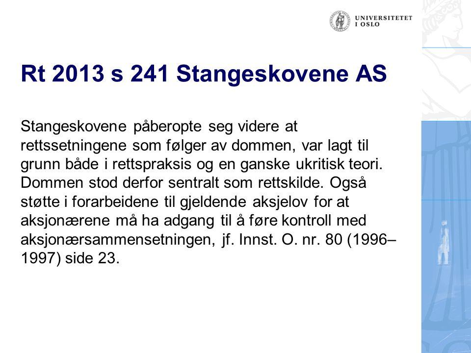 Rt 2013 s 241 Stangeskovene AS Stangeskovene påberopte seg videre at rettssetningene som følger av dommen, var lagt til grunn både i rettspraksis og en ganske ukritisk teori.