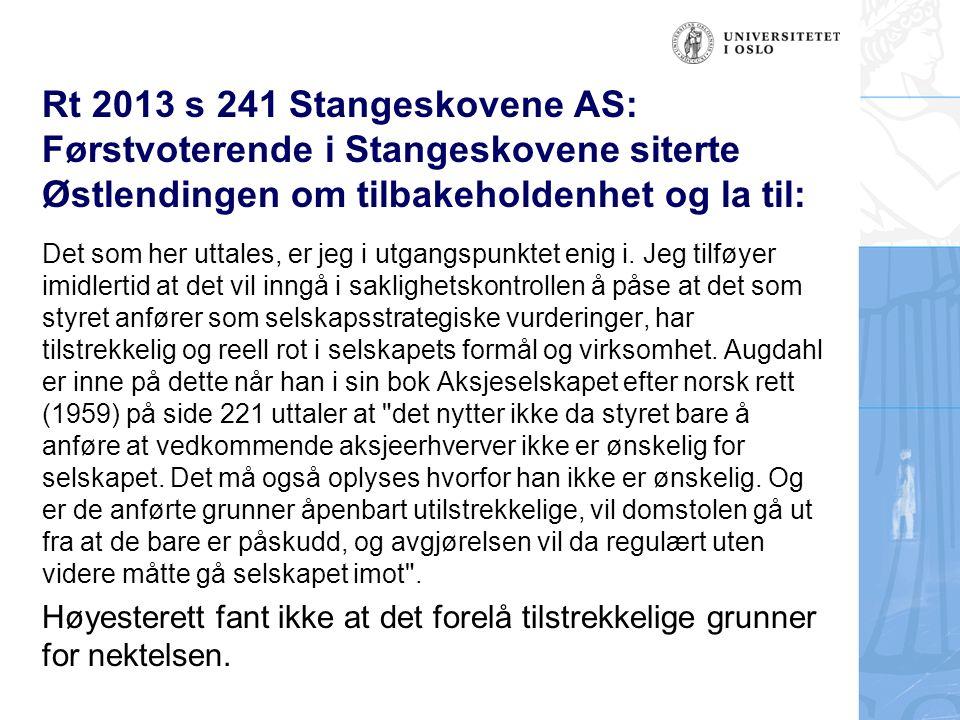 Rt 2013 s 241 Stangeskovene AS: Førstvoterende i Stangeskovene siterte Østlendingen om tilbakeholdenhet og la til: Det som her uttales, er jeg i utgangspunktet enig i.