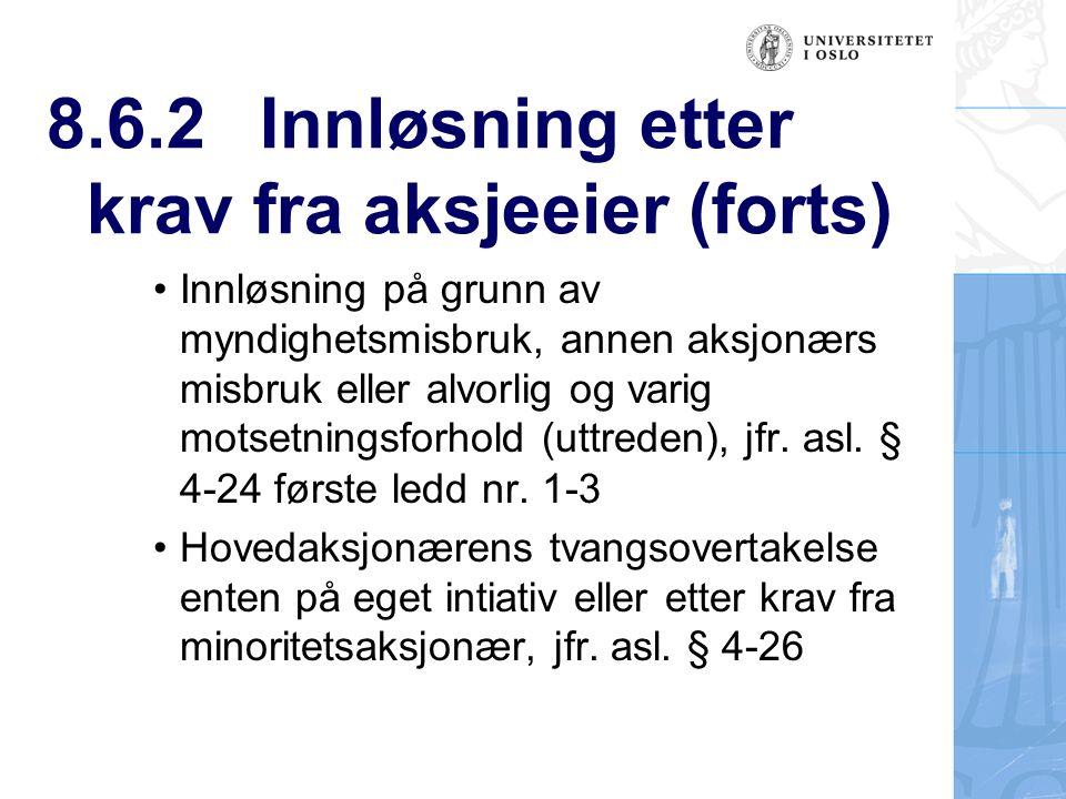 8.6.2Innløsning etter krav fra aksjeeier (forts) Innløsning på grunn av myndighetsmisbruk, annen aksjonærs misbruk eller alvorlig og varig motsetningsforhold (uttreden), jfr.