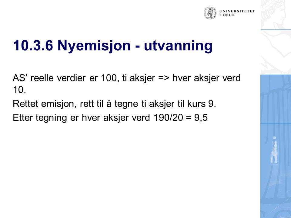 10.3.6 Nyemisjon - utvanning AS' reelle verdier er 100, ti aksjer => hver aksjer verd 10.