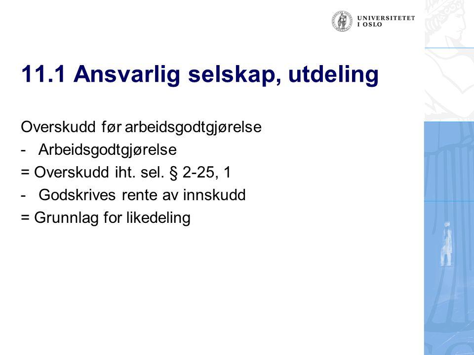 11.1 Ansvarlig selskap, utdeling Overskudd før arbeidsgodtgjørelse -Arbeidsgodtgjørelse = Overskudd iht.