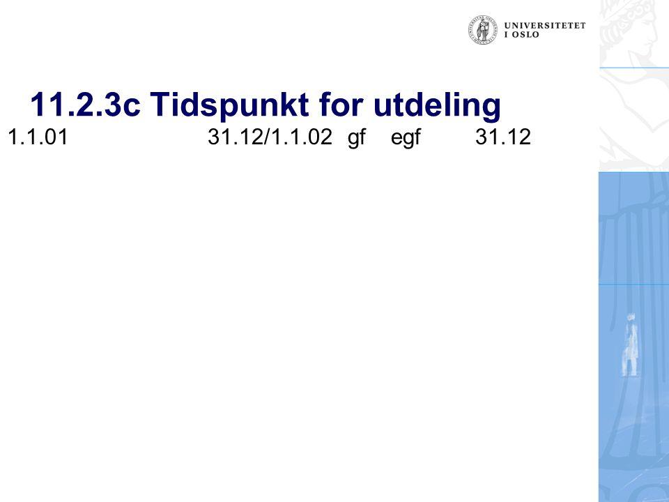 11.2.3c Tidspunkt for utdeling 1.1.01 31.12/1.1.02 gf egf31.12