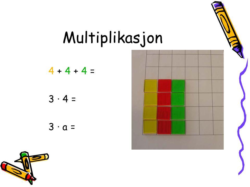 Multiplikasjon 4 + 4 + 4 = 3 · 4 = 3 · a =